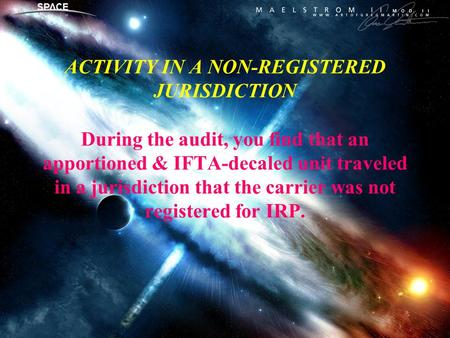 ACTIVITY IN A NON-REGISTERED JURISDICTION During the audit, you find that an apportioned & IFTA-decaled unit traveled in a jurisdiction that the carrier.