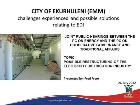 CITY OF EKURHULENI (EMM) challenges experienced and possible solutions relating to EDI JOINT PUBLIC HEARINGS BETWEEN THE PC ON ENERGY AND THE PC ON COOPERATIVE.