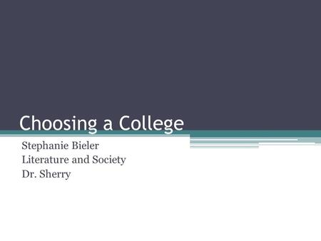 Choosing a College Stephanie Bieler Literature and Society Dr. Sherry.