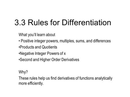 3.3 Rules for Differentiation What you'll learn about Positive integer powers, multiples, sums, and differences Products and Quotients Negative Integer.