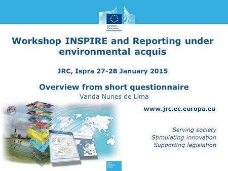 Www.jrc.ec.europa.eu Serving society Stimulating innovation Supporting legislation Workshop INSPIRE and Reporting under environmental acquis JRC, Ispra.