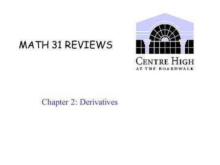 "MATH 31 REVIEWS Chapter 2: Derivatives. ""If you don't go off on a tangent while studying, you can derive a great deal of success from it. "" Chapter 2:"