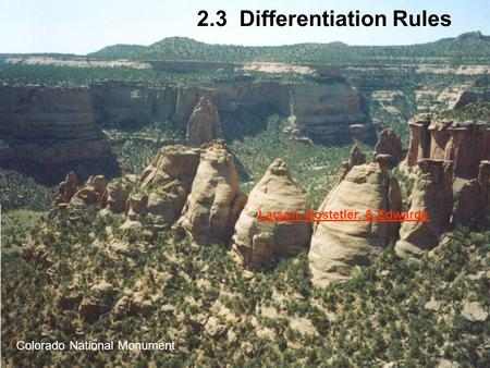 2.3 Differentiation Rules Colorado National Monument Larson, Hostetler, & Edwards.