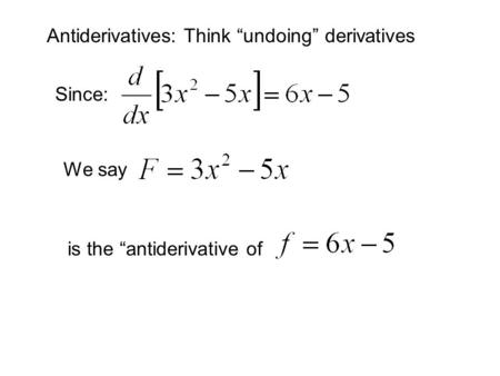 "Antiderivatives: Think ""undoing"" derivatives Since: We say is the ""antiderivative of."