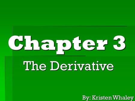 Chapter 3 The Derivative By: Kristen Whaley. 3.1 Slopes and Rates of Change  Average Velocity  Instantaneous Velocity  Average Rate of Change  Instantaneous.