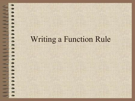 Writing a Function Rule. Independent and Dependent Variables Independent Variable –Will change no matter what –The first member of the ordered pair –Domain.
