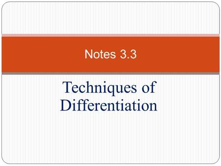 Techniques of Differentiation Notes 3.3. I. Positive Integer Powers, Multiples, Sums, and Differences A.) Th: If f(x) is a constant, PF: