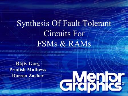 Synthesis Of Fault Tolerant Circuits For FSMs & RAMs Rajiv Garg Pradish Mathews Darren Zacher.