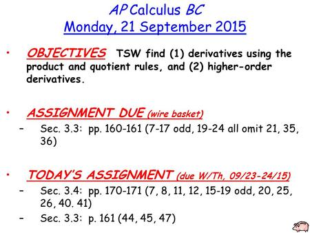 AP Calculus BC Monday, 21 September 2015 OBJECTIVES TSW find (1) derivatives using the product and quotient rules, and (2) higher-order derivatives. ASSIGNMENT.