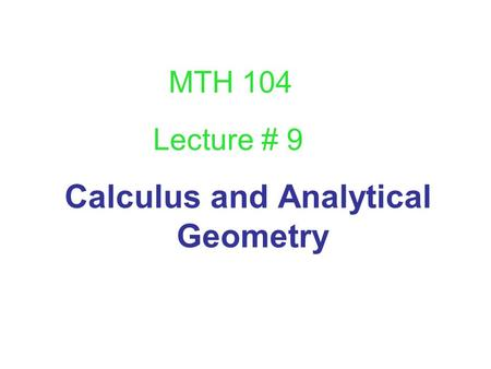 Calculus and Analytical Geometry Lecture # 9 MTH 104.