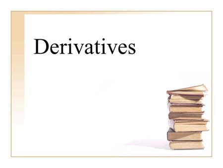 Derivatives. What is a derivative? Mathematically, it is the slope of the tangent line at a given pt. Scientifically, it is the instantaneous velocity.
