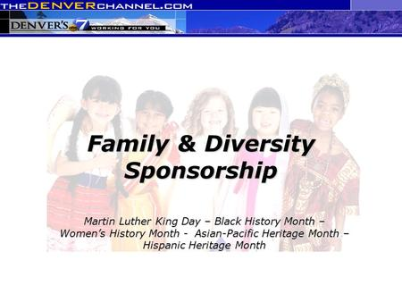 Family & Diversity Sponsorship Martin Luther King Day – Black History Month – Women's History Month - Asian-Pacific Heritage Month – Hispanic Heritage.
