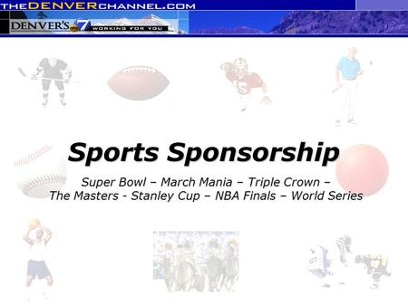 Super Bowl – March Mania – Triple Crown – The Masters - Stanley Cup – NBA Finals – World Series Sports Sponsorship.