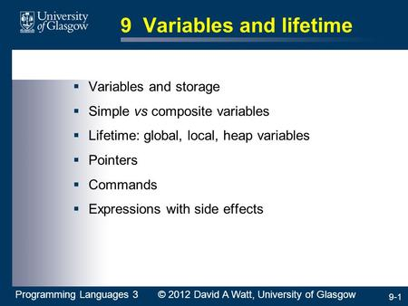9-1 9 Variables and lifetime  Variables and storage  Simple vs composite variables  Lifetime: global, local, heap variables  Pointers  Commands 