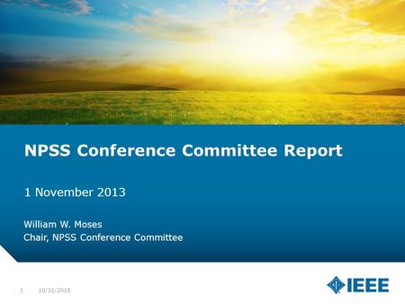 12-CRS-0106 12/12 NPSS Conference Committee Report 1 November 2013 William W. Moses Chair, NPSS Conference Committee 10/31/20151.