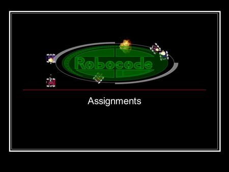 Assignments. AnatomyBot.java Create a robot that turns all of it parts independently (vehicle, gun, and radar). Turn the vehicle left 360 o Turn the gun.