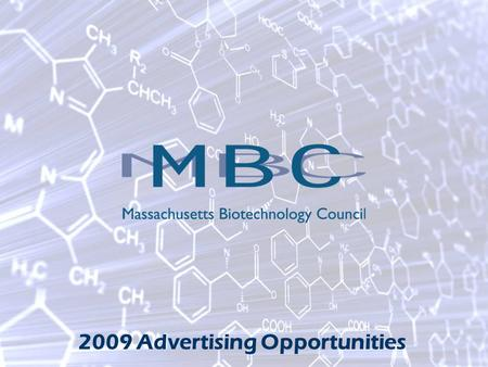 2009 Advertising Opportunities. Newsletter Front Page Ad Placement The MBC News is published quarterly and sent to a select list of 900 biotech CEOs,