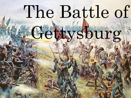 The Battle of Gettysburg. The Battle The Battle of Gettysburg lasted three days and commenced on the July 1 1863. It is widely regarded as the turning.