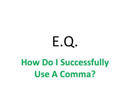 E.Q. How Do I Successfully Use A Comma?. SERIES RULE However many items there are in a series, there will be one less comma. Ex: I ate toast, cereal,