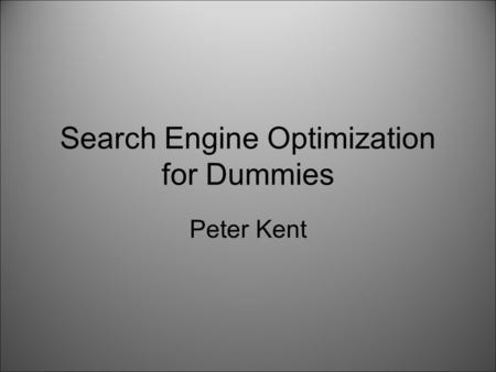 Search Engine Optimization for Dummies Peter Kent.