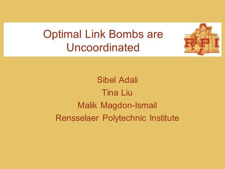 Optimal Link Bombs are Uncoordinated Sibel Adali Tina Liu Malik Magdon-Ismail Rensselaer Polytechnic Institute.