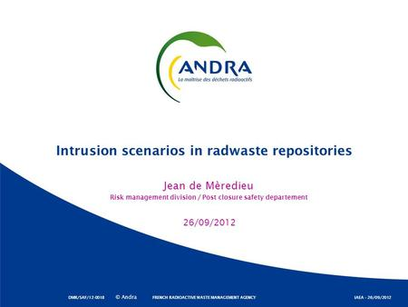 © Andra FRENCH RADIOACTIVE WASTE MANAGEMENT AGENCY IAEA – 26/09/2012 Jean de Mèredieu Risk management division / Post closure safety departement Intrusion.