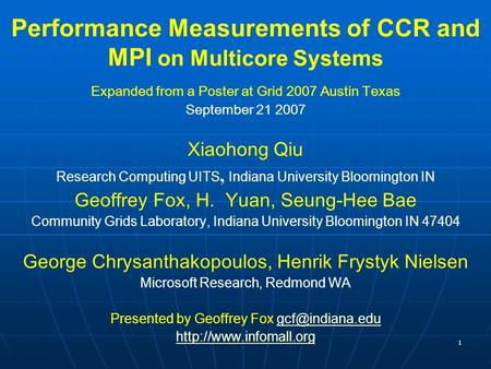 1 Performance Measurements of CCR and MPI on Multicore Systems Expanded from a Poster at Grid 2007 Austin Texas September 21 2007 Xiaohong Qiu Research.