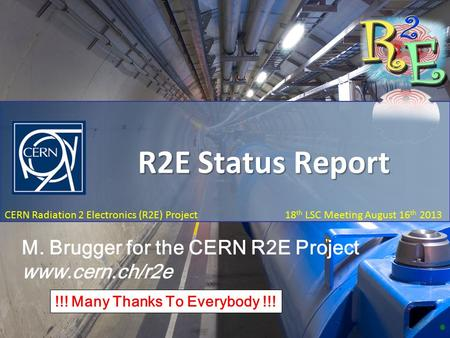 R2E Status Report 18 th LSC Meeting, August 18 th 2013 CERN Radiation 2 Electronics (R2E) Project 18 th LSC Meeting August 16 th 2013 R2E Status Report.