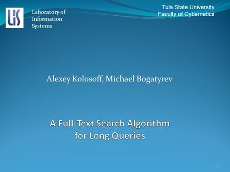 Alexey Kolosoff, Michael Bogatyrev 1 Tula State University Faculty of Cybernetics Laboratory of Information Systems.