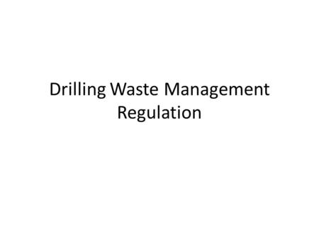 Drilling Waste Management Regulation. What is Drilling Waste? produced by any well or pipeline drilling operation contains drilling fluid and drill cuttings.
