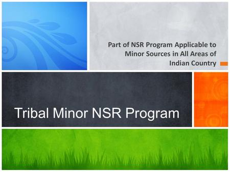 Part of NSR Program Applicable to Minor Sources in All Areas of Indian Country Tribal Minor NSR Program.
