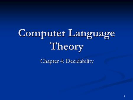 1 Computer Language Theory Chapter 4: Decidability.