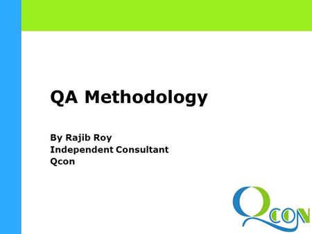 QA Methodology By Rajib Roy Independent Consultant Qcon.