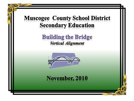 Mathematics and Vertical Alignment in the Muscogee County School District Muscogee County School District Secondary Education Click this bus.