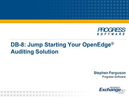 DB-8: Jump Starting Your OpenEdge® Auditing Solution