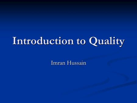 Introduction to Quality Imran Hussain. Project Development Costs Around 63% of software projects exceed their cost estimates. The top four reasons for.