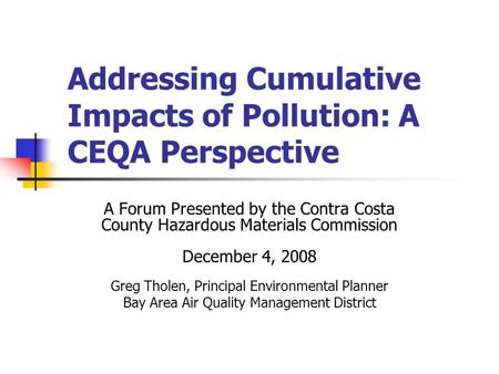 Addressing Cumulative Impacts of Pollution: A CEQA Perspective A Forum Presented by the Contra Costa County Hazardous Materials Commission December 4,