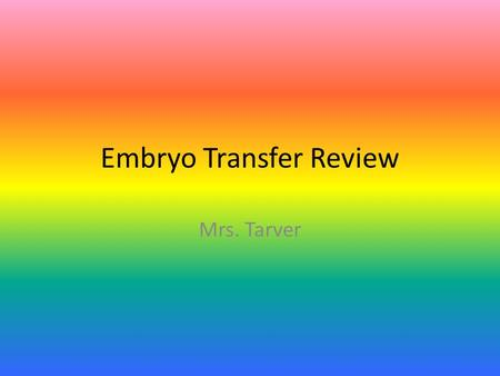 Embryo Transfer Review Mrs. Tarver. What is a major factor in embryo transfer success? Successful control of estrus in donor and recipient females.