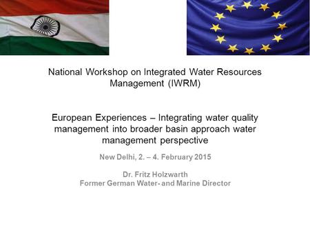 National Workshop on Integrated Water Resources Management (IWRM) European Experiences – Integrating water quality management into broader basin approach.