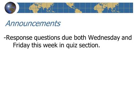 Announcements -Response questions due both Wednesday and Friday this week in quiz section.