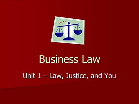 Business Law Unit 1 – Law, Justice, and You. BackHOMEForward Table of Contents Introduction Introduction Introduction What is Business Law? What is Business.