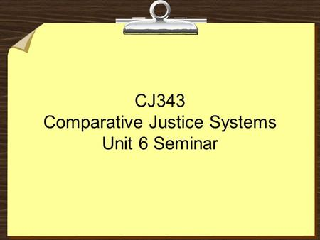 CJ343 Comparative Justice Systems Unit 6 Seminar.