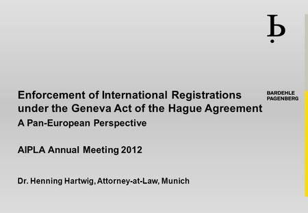 Enforcement of International Registrations under the Geneva Act of the Hague Agreement A Pan-European Perspective AIPLA Annual Meeting 2012 Dr. Henning.