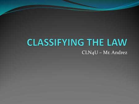 CLN4U – Mr. Andrez. Domestic vs International Law Domestic Law: All law (case, statute, or otherwise) that exists within a nation's borders. Example: