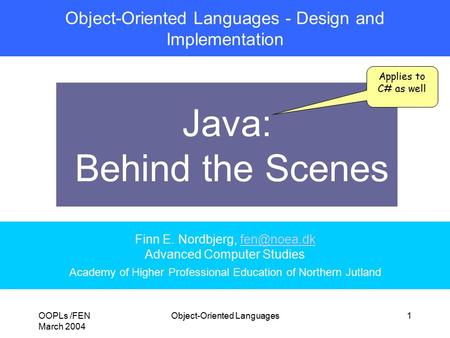 OOPLs /FEN March 2004 Object-Oriented Languages1 Object-Oriented Languages - Design and Implementation Java: Behind the Scenes Finn E. Nordbjerg,