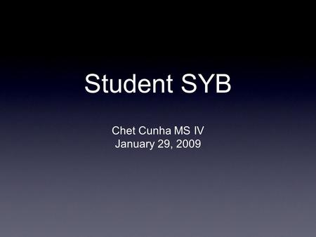 Student SYB Chet Cunha MS IV January 29, 2009. History 35 y/o M complaining of dyspnea on exertion. Has had DOE x 5 years, but has recently worsened.