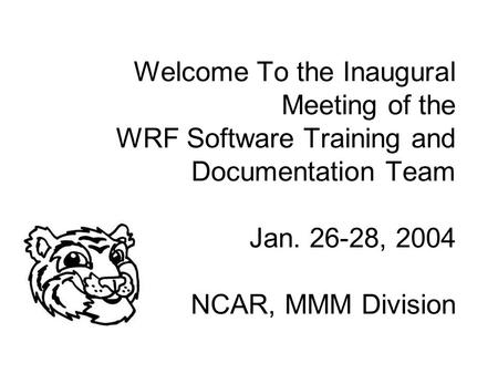 Welcome To the Inaugural Meeting of the WRF Software Training and Documentation Team Jan. 26-28, 2004 NCAR, MMM Division.