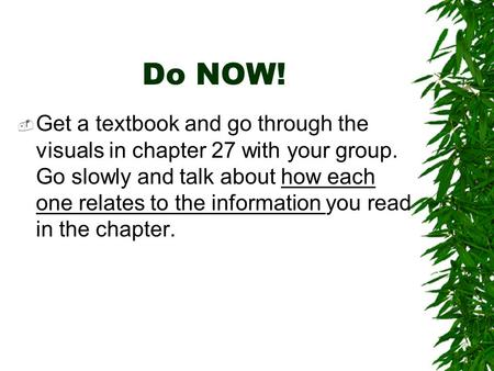 Do NOW!  Get a textbook and go through the visuals in chapter 27 with your group. Go slowly and talk about how each one relates to the information you.