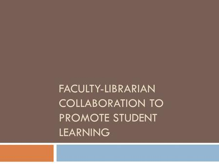 FACULTY-LIBRARIAN COLLABORATION TO PROMOTE STUDENT LEARNING.