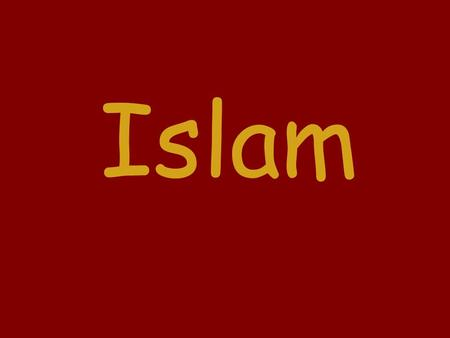 Islam. Basics of Islam  Monotheistic - belief in 1 God: Allah.